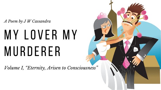 My Lover My Murderer | A Poem by J W Cassandra at UpDivine