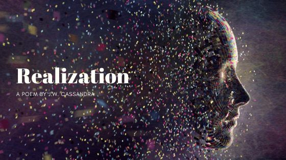 Realization | A poem by JW Cassandra at UpDivine