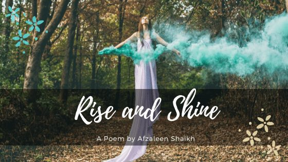 Rise and Shine | A poem by Afzaleen Shaikh at UpDivine
