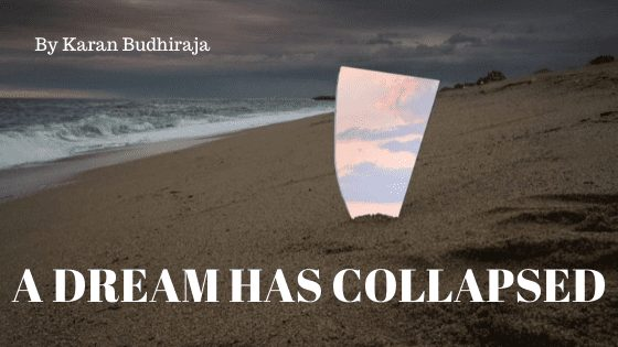 A Dream Has Collapsed | A Poem by Karan Budhiraja at UpDivine