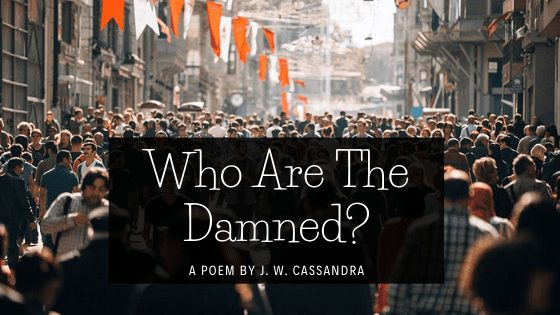 Who are the damned? A poem by J.W. Cassandra at UpDivine