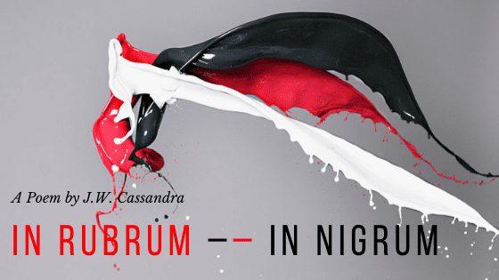 In Rubrum In Nigrum | Poem by JW Cassandra at UpDivine