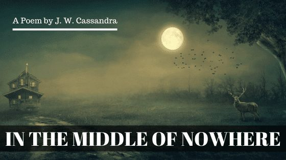 In the middle of nowhere | A Poem by JW Cassandra at UpDivine