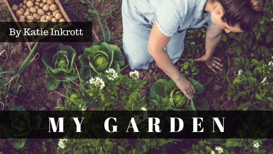 My Garden | A Poem by Katie Inkrott at UpDivine