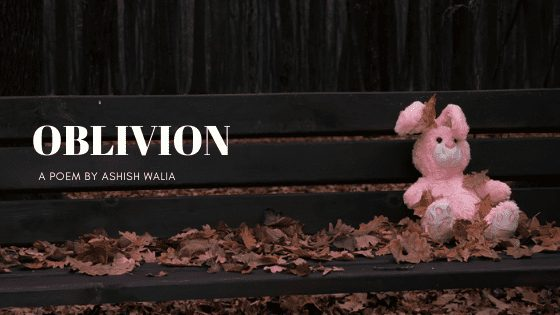 Oblivion | A Poem (Sonnet) by Ashish Walia at UpDivine