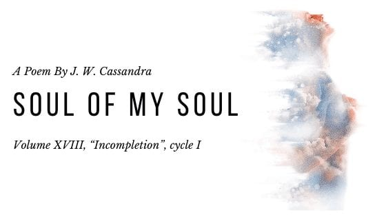 Soul of my soul | A poem by JW Cassandra at UpDivine