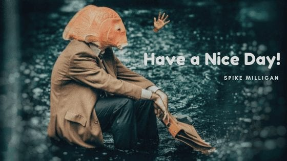 Have a nice day | A poem By Spike Milligan at UpDivine