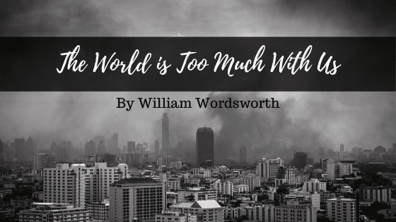 The World Is Too Much With Us William Wordsworth Poem