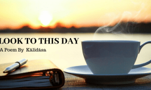 Look To This Day Kalidasa Poem