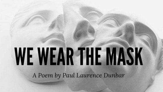 We wear the mask Paul Laurence Dunbar Poem