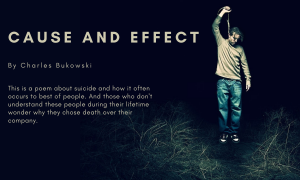 Cause and Effect by Charles Bukowski