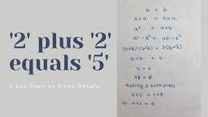 '2' plus '2' equals '5' | A Bop Poem by Ritika Nahata