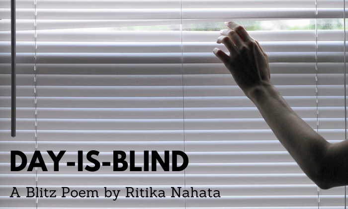 Day is Blind | A Blitz Poem by Ritika Nahata at UpDivine
